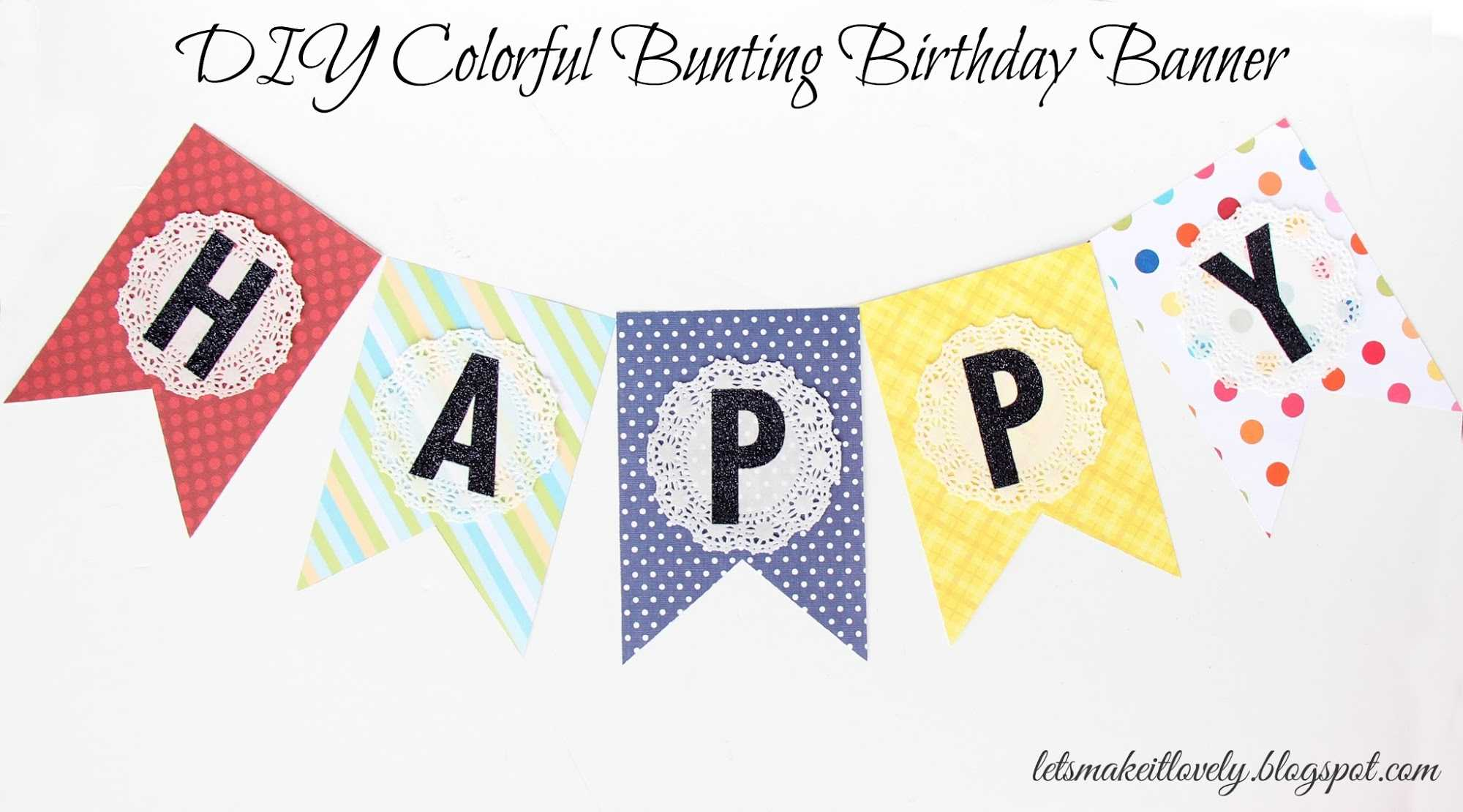 Let's Make It Lovely: Diy Colorful Bunting Birthday Banner In Diy Birthday Banner Template